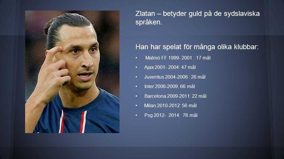 Zlatan – betyder guld på de sydslaviska språken.