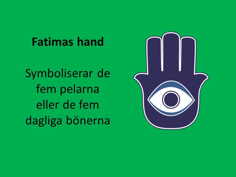 Fatimas hand Symboliserar de fem pelarna eller de fem dagliga bönerna