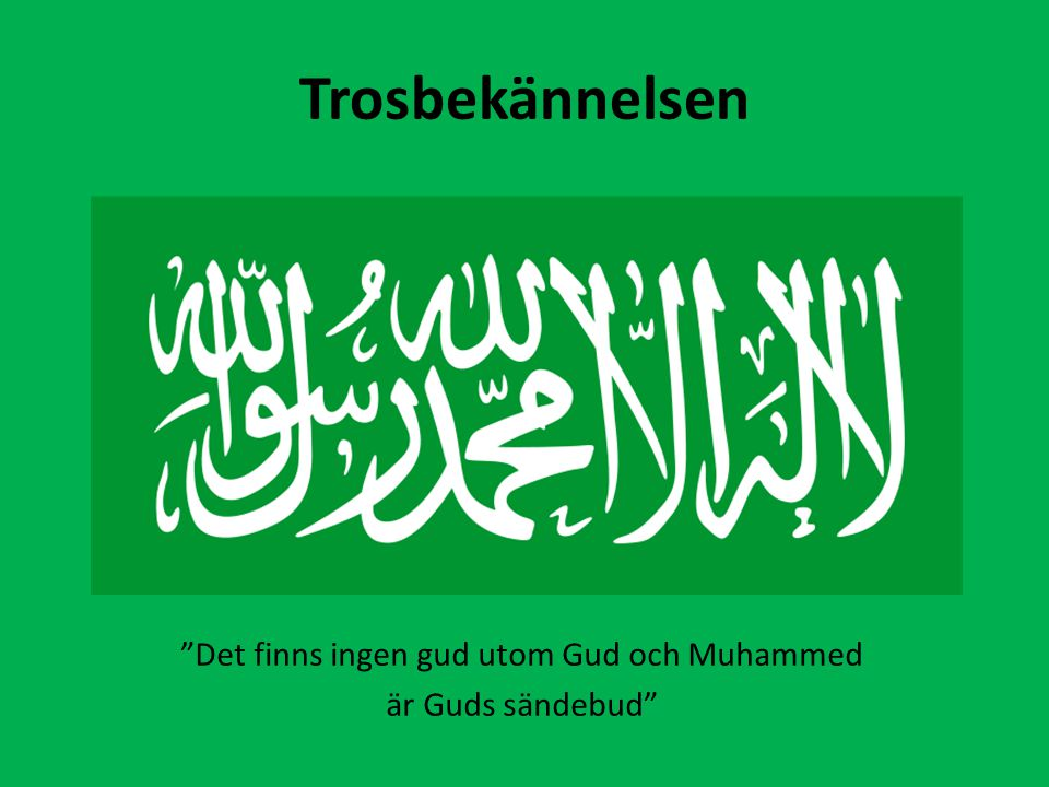 Det finns ingen gud utom Gud och Muhammed är Guds sändebud