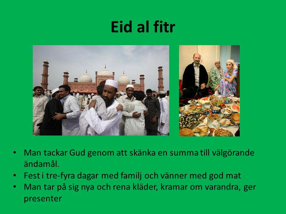 Eid al fitr Man tackar Gud genom att skänka en summa till välgörande ändamål. Fest i tre-fyra dagar med familj och vänner med god mat.