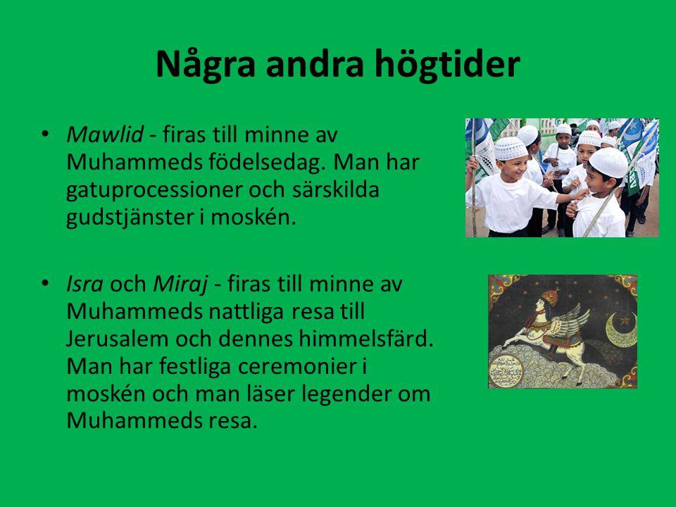 Några andra högtider Mawlid - firas till minne av Muhammeds födelsedag. Man har gatuprocessioner och särskilda gudstjänster i moskén.