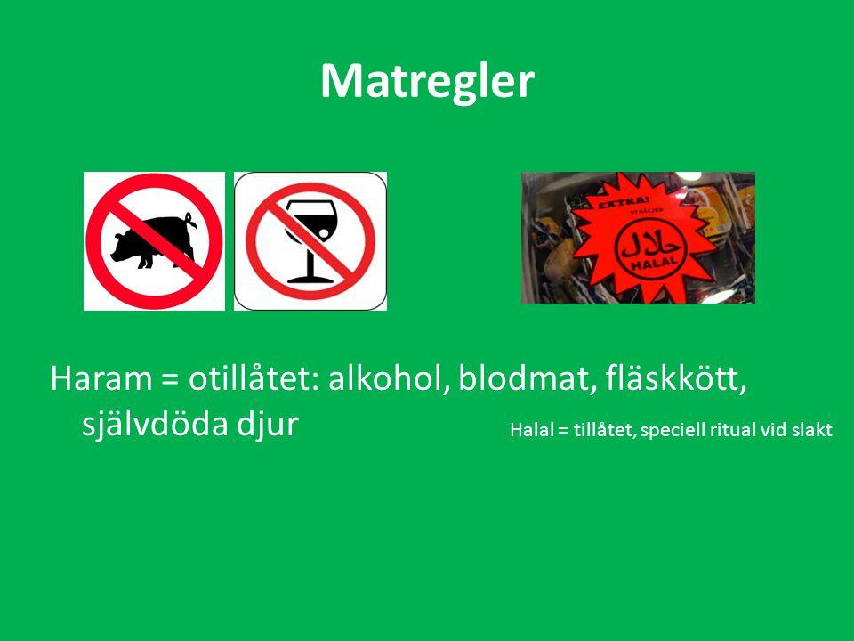 Matregler Haram = otillåtet: alkohol, blodmat, fläskkött, självdöda djur.