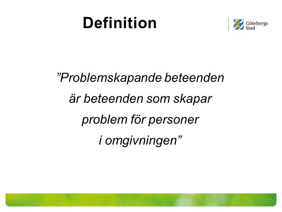 Definition Problemskapande beteenden är beteenden som skapar problem för personer i omgivningen