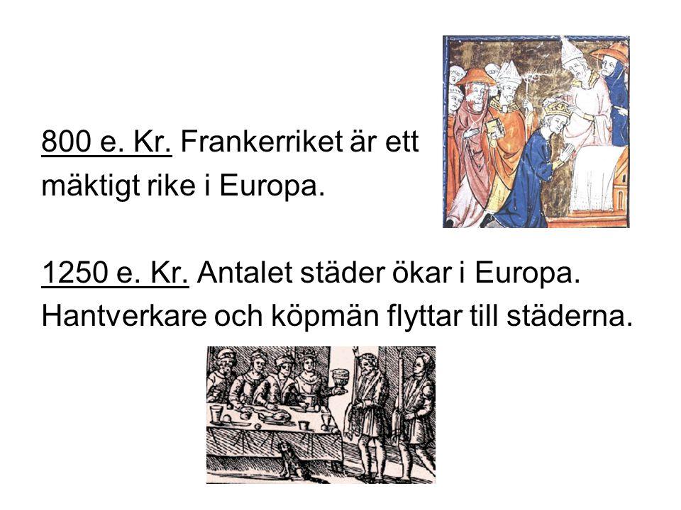 800 e. Kr. Frankerriket är ett