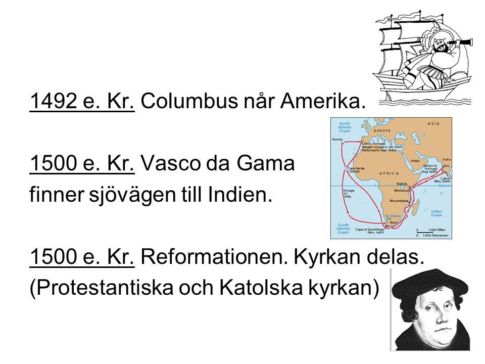 1492 e. Kr. Columbus når Amerika.