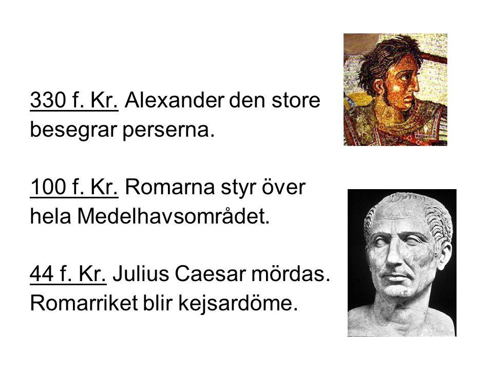 330 f. Kr. Alexander den store