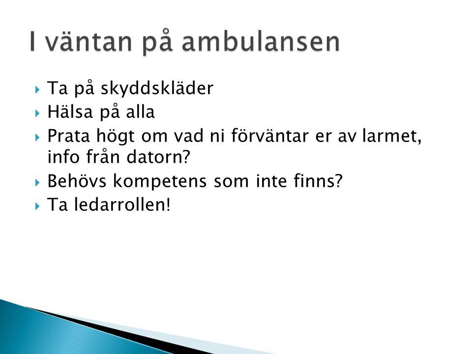 I väntan på ambulansen Ta på skyddskläder Hälsa på alla
