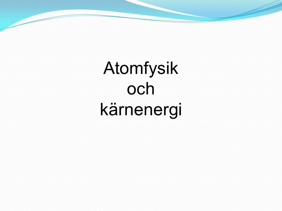 Atomfysik och kärnenergi