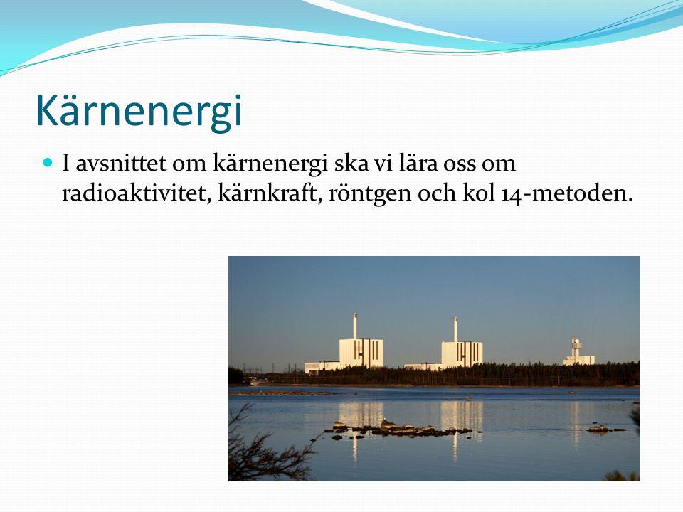Kärnenergi I avsnittet om kärnenergi ska vi lära oss om radioaktivitet, kärnkraft, röntgen och kol 14-metoden.