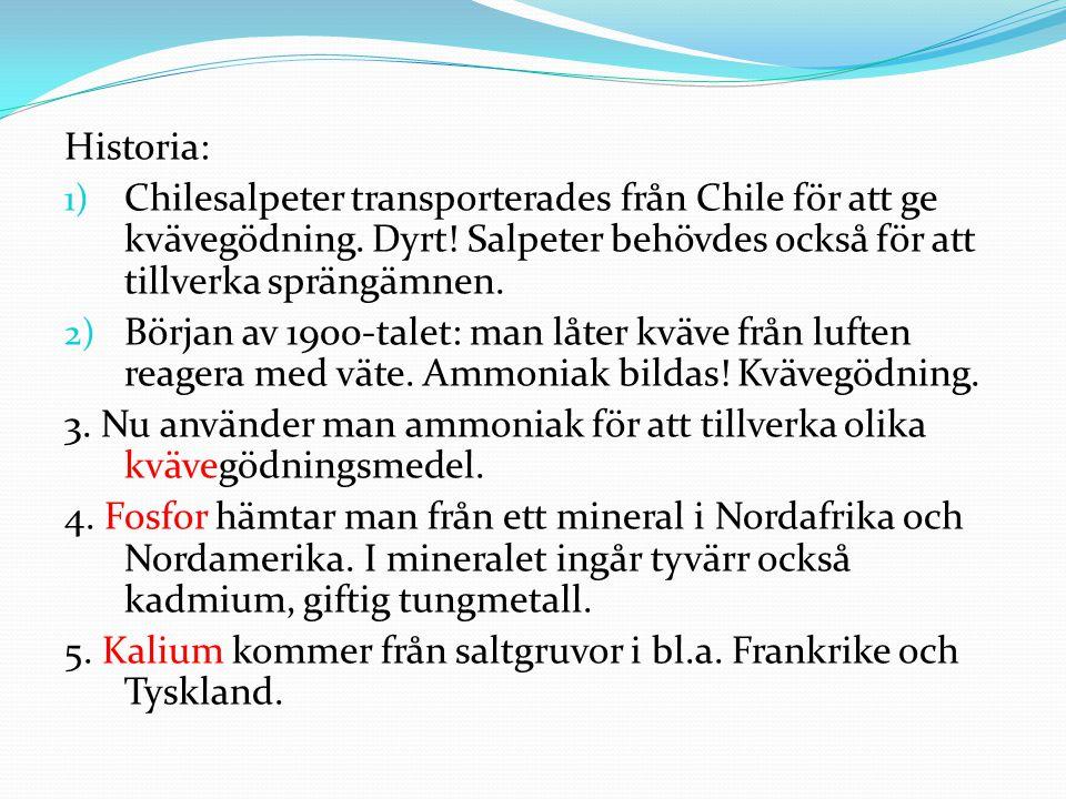 Historia: Chilesalpeter transporterades från Chile för att ge kvävegödning. Dyrt! Salpeter behövdes också för att tillverka sprängämnen.