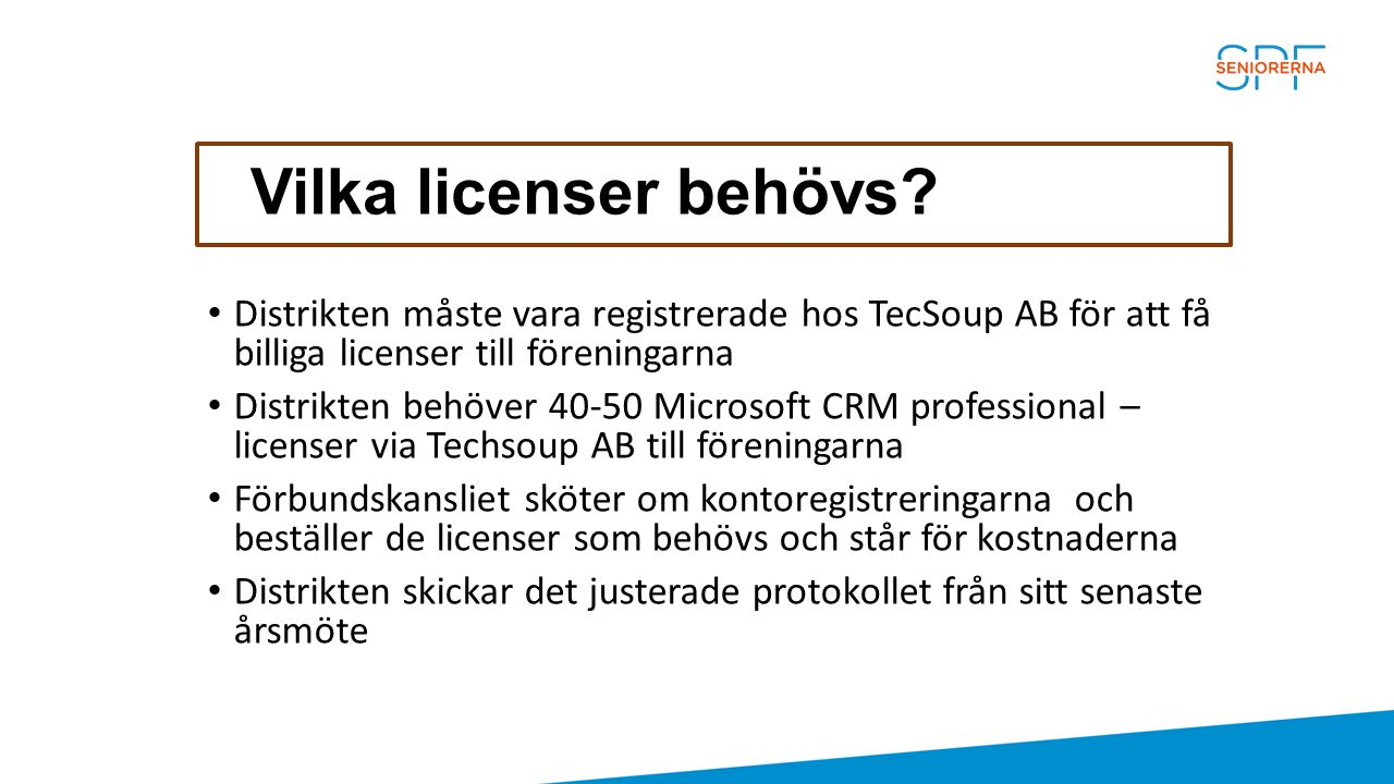 Vilka licenser behövs Distrikten måste vara registrerade hos TecSoup AB för att få billiga licenser till föreningarna.