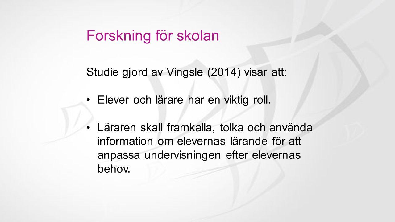 Forskning för skolan Studie gjord av Vingsle (2014) visar att: