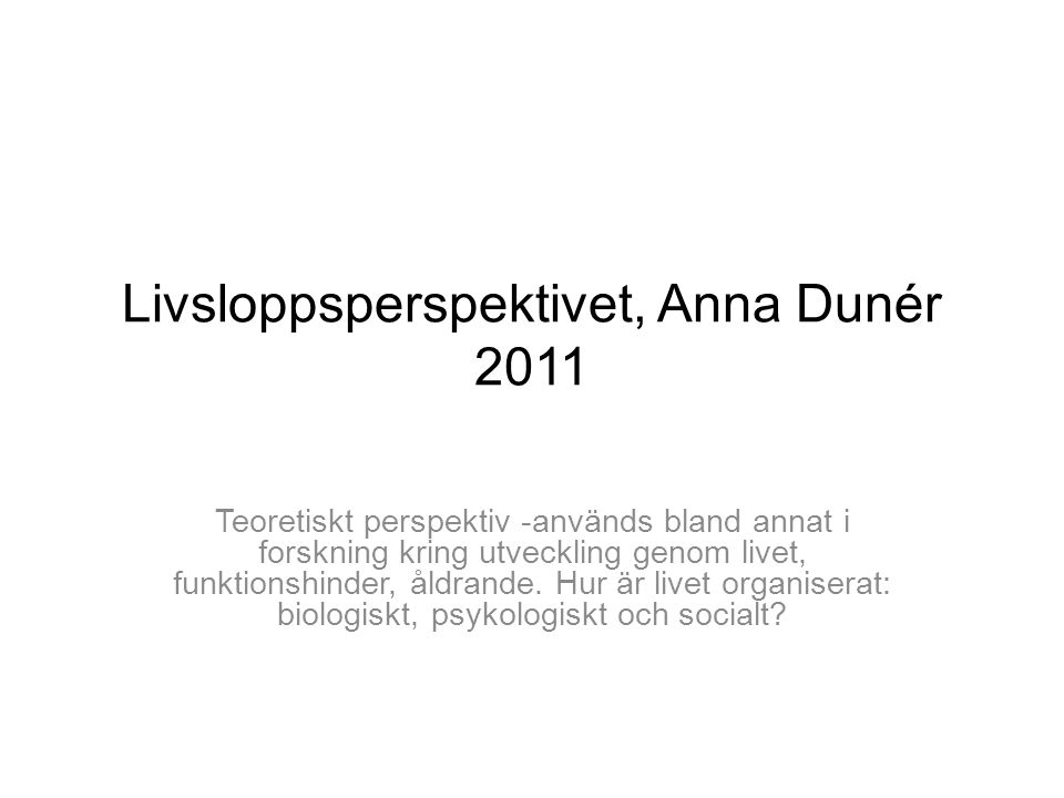 Livsloppsperspektivet, Anna Dunér 2011