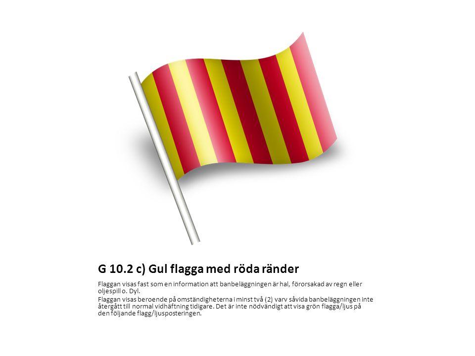 G 10.2 c) Gul flagga med röda ränder