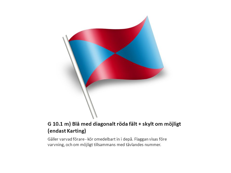 G 10.1 m) Blå med diagonalt röda fält + skylt om möjligt (endast Karting)