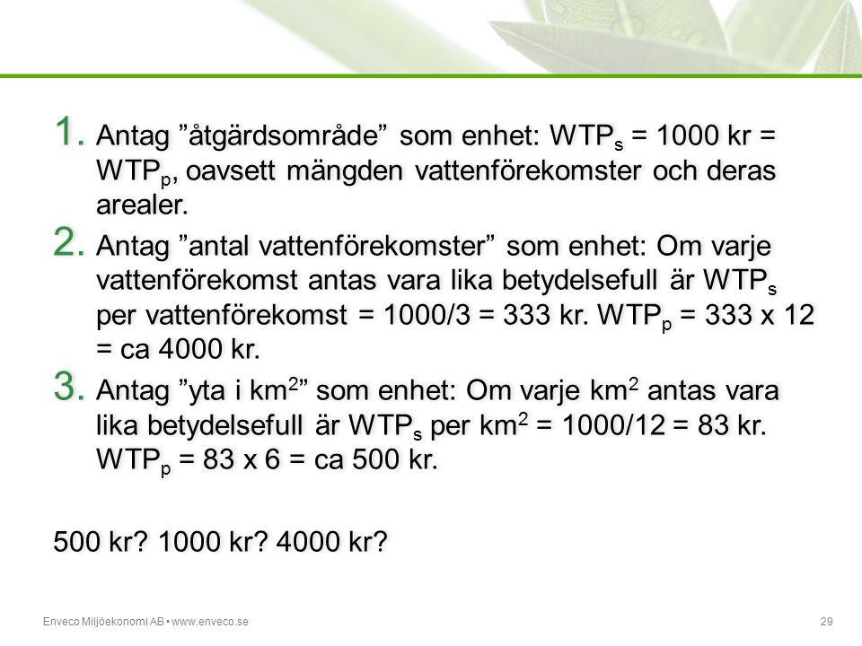 Antag åtgärdsområde som enhet: WTPs = 1000 kr = WTPp, oavsett mängden vattenförekomster och deras arealer.
