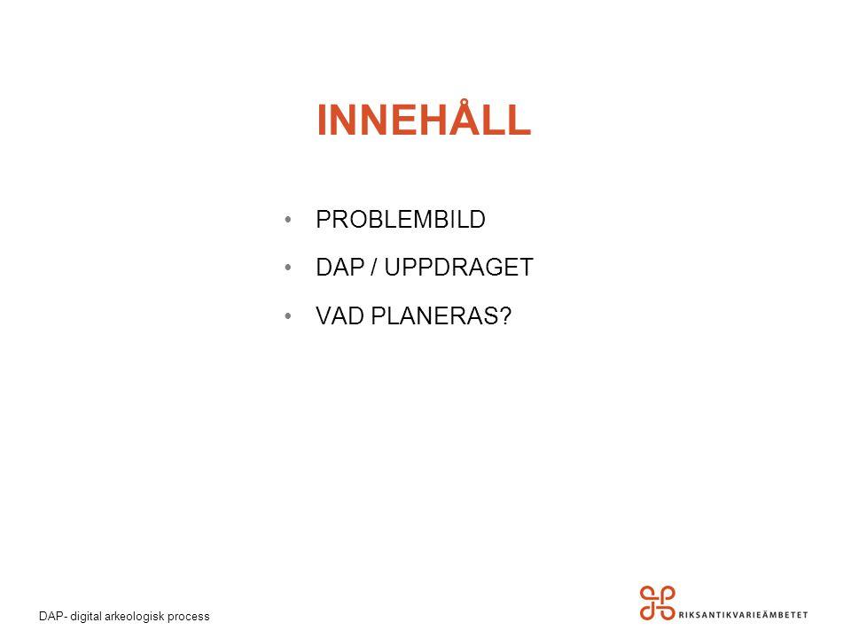 INNEHÅLL PROBLEMBILD DAP / UPPDRAGET VAD PLANERAS