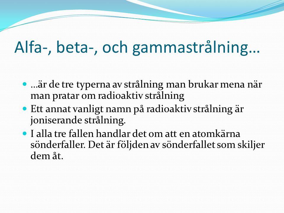 Alfa-, beta-, och gammastrålning…