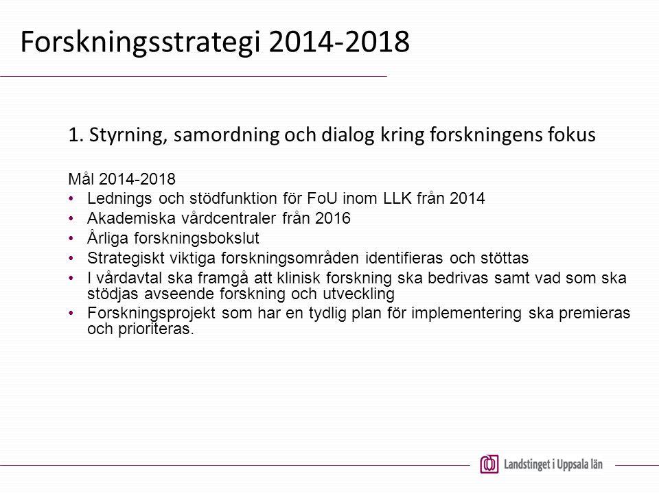 Forskningsstrategi 2014-2018 1. Styrning, samordning och dialog kring forskningens fokus. Mål 2014-2018.