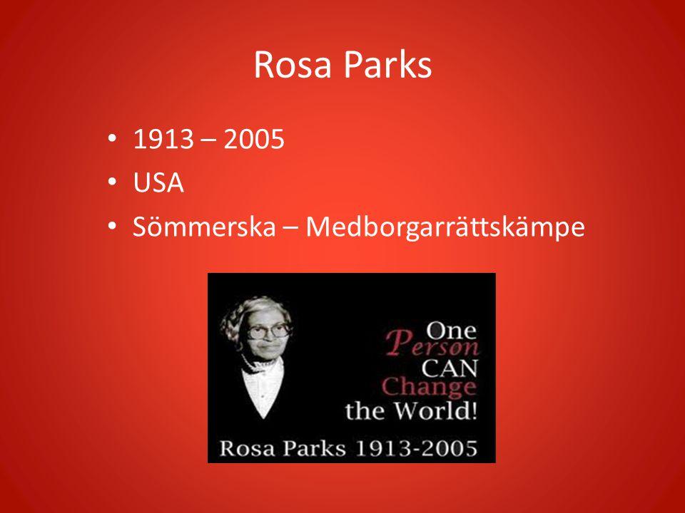 Rosa Parks 1913 – 2005 USA Sömmerska – Medborgarrättskämpe
