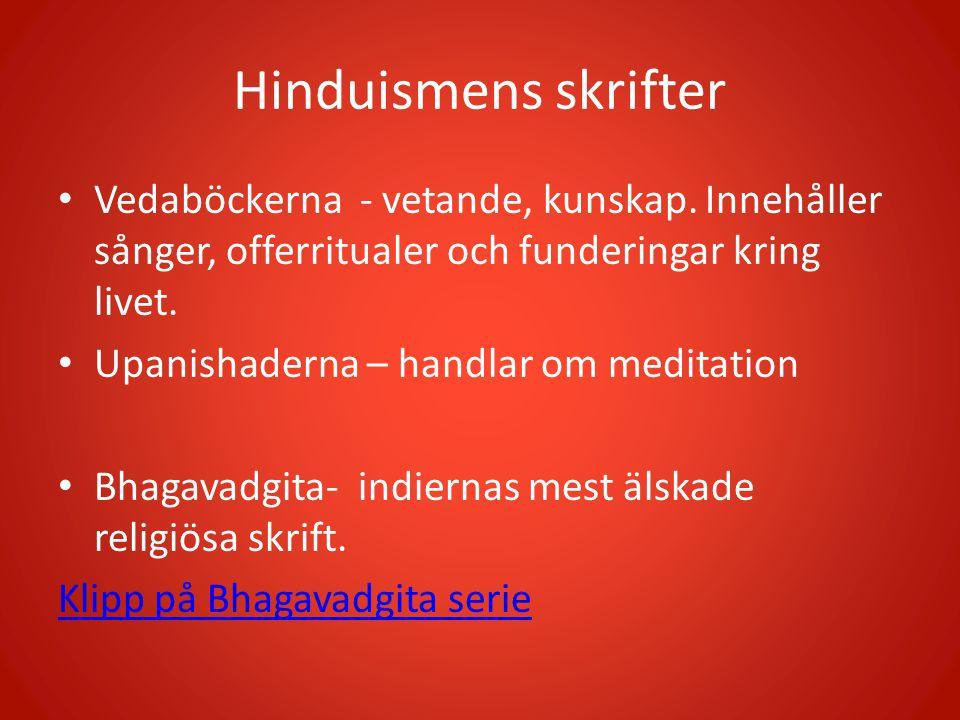 Hinduismens skrifter Vedaböckerna - vetande, kunskap. Innehåller sånger, offerritualer och funderingar kring livet.