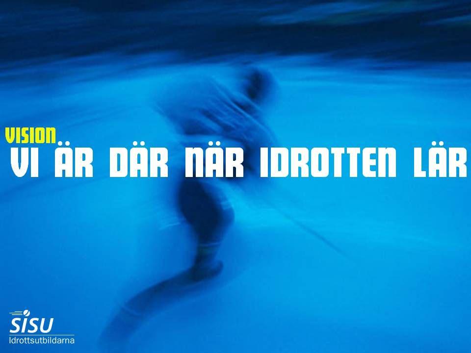 Vårt motto och vision är Vi är där när idrotten lär , vilket innebär att vi utvecklar och utbildar idrotten.