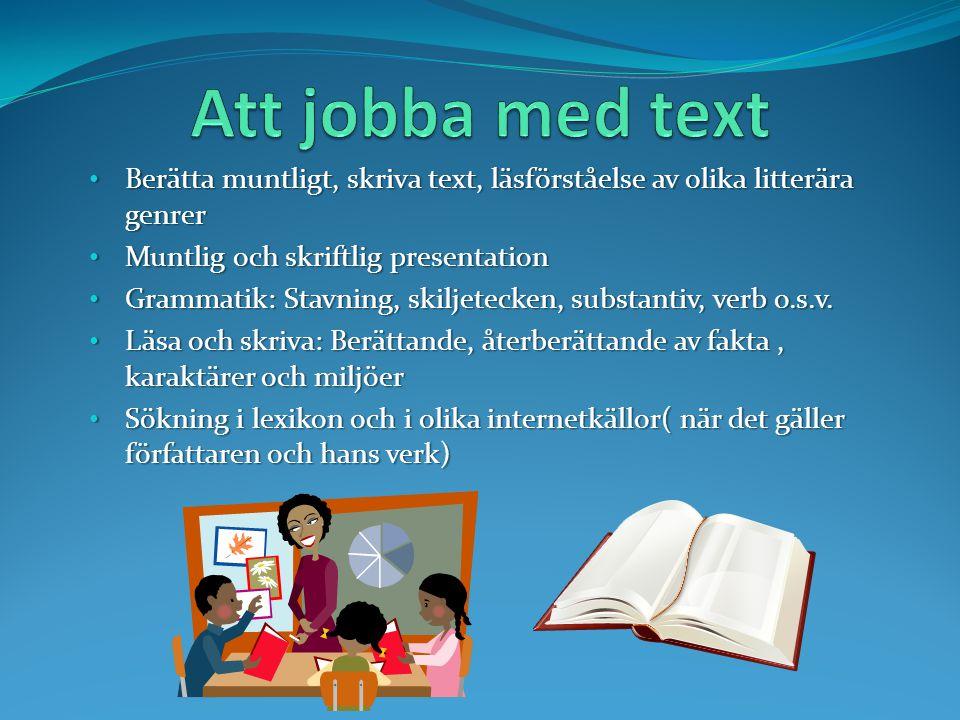 Att jobba med text Berätta muntligt, skriva text, läsförståelse av olika litterära genrer. Muntlig och skriftlig presentation.