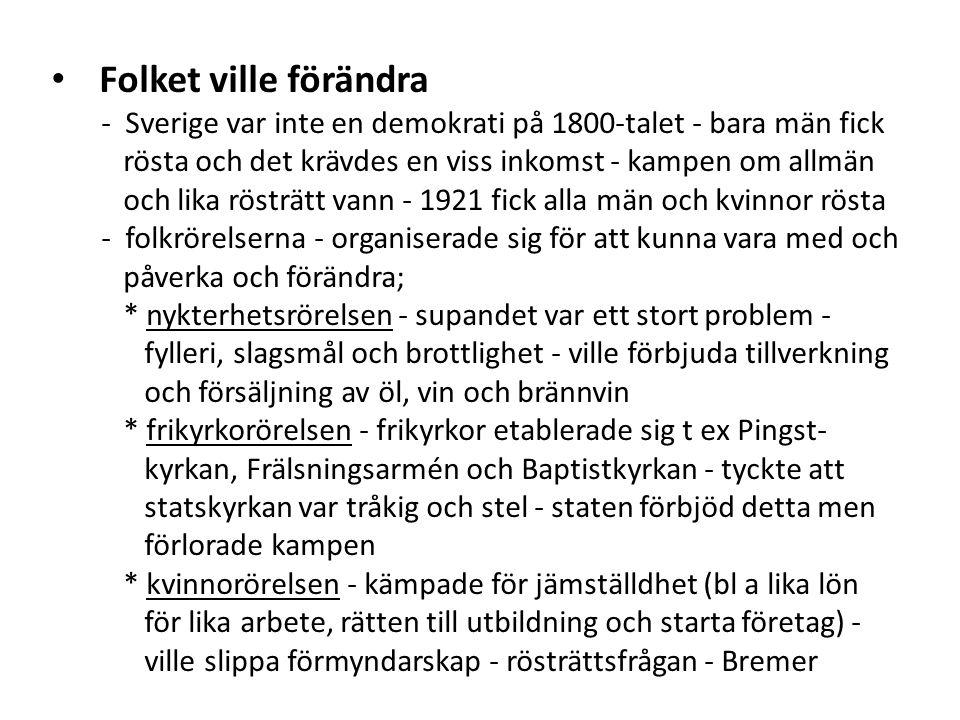 Folket ville förändra - Sverige var inte en demokrati på 1800-talet - bara män fick. rösta och det krävdes en viss inkomst - kampen om allmän.