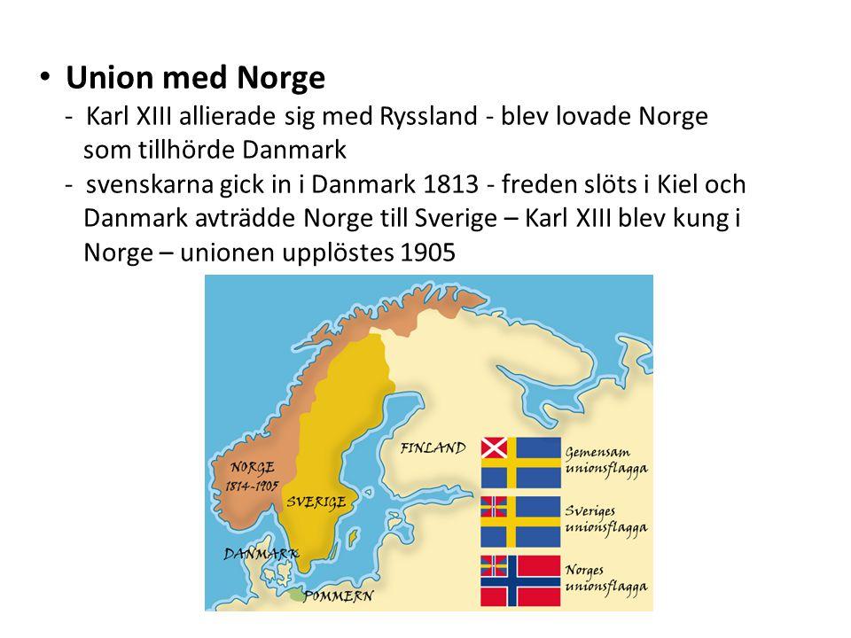 Union med Norge - Karl XIII allierade sig med Ryssland - blev lovade Norge. som tillhörde Danmark.