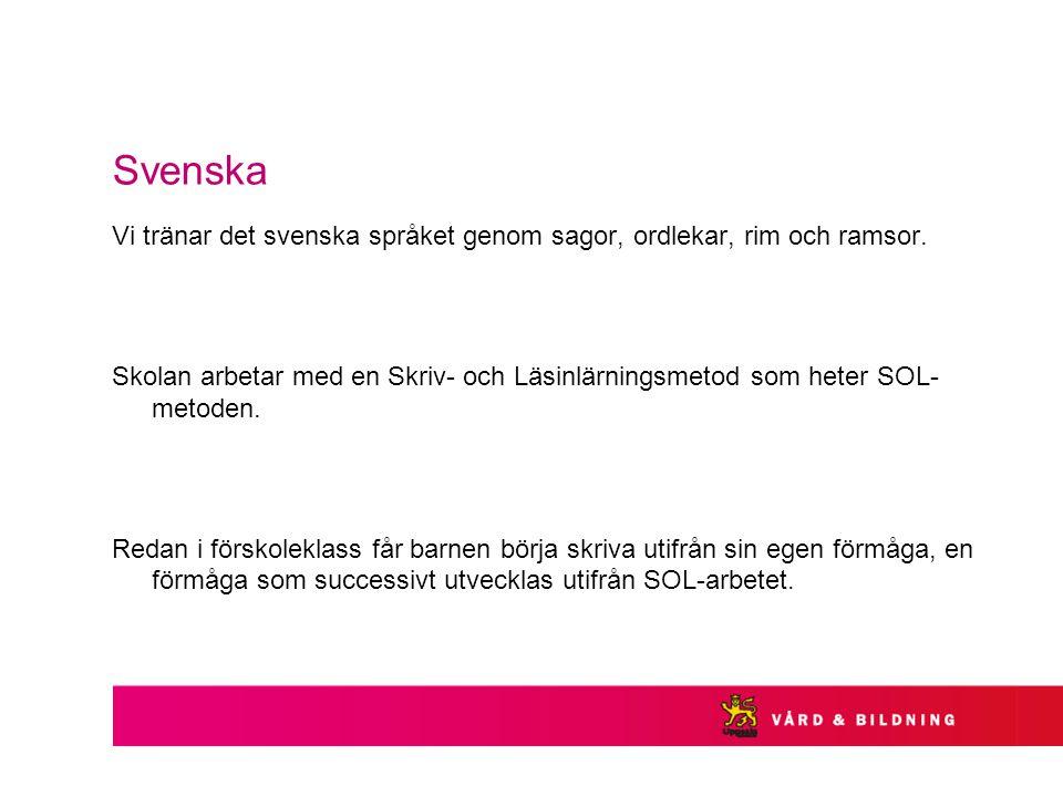Svenska Vi tränar det svenska språket genom sagor, ordlekar, rim och ramsor.