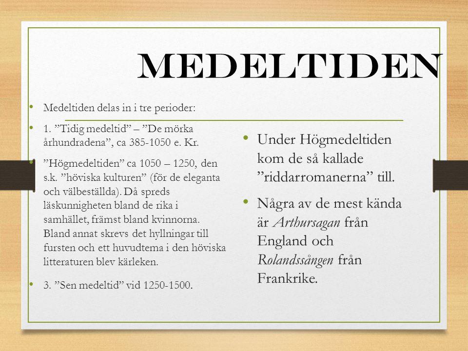 Medeltiden Medeltiden delas in i tre perioder: 1. Tidig medeltid – De mörka århundradena , ca 385-1050 e. Kr.