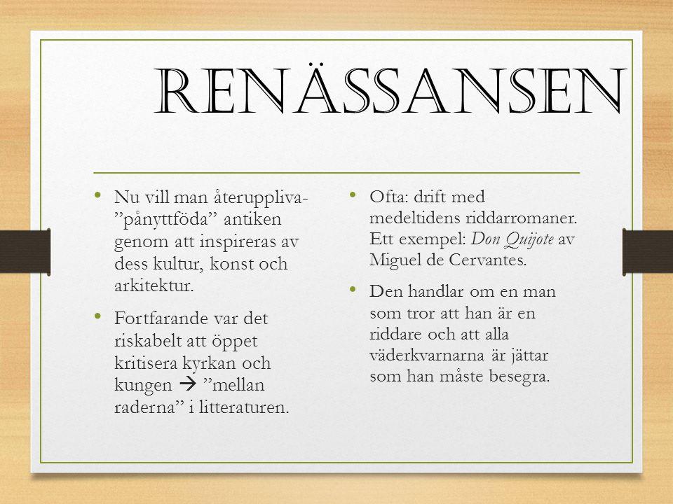 Renässansen Nu vill man återuppliva- pånyttföda antiken genom att inspireras av dess kultur, konst och arkitektur.