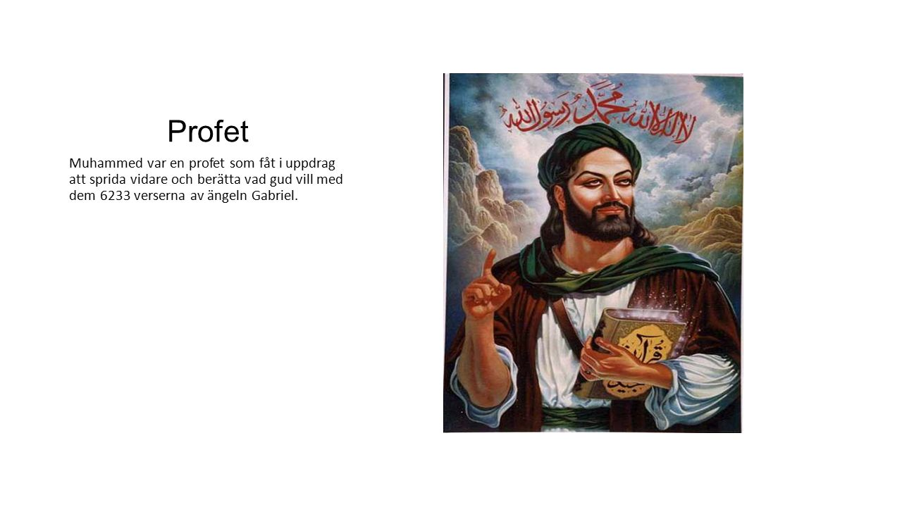 Profet Muhammed var en profet som fåt i uppdrag att sprida vidare och berätta vad gud vill med dem 6233 verserna av ängeln Gabriel.