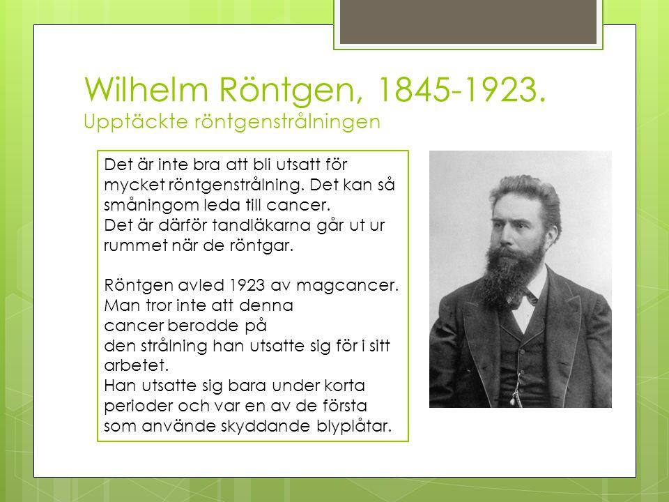 Wilhelm Röntgen, 1845-1923. Upptäckte röntgenstrålningen