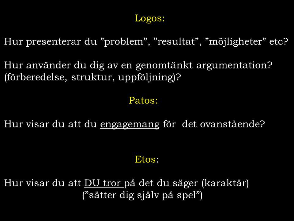 Logos: Hur presenterar du problem , resultat , möjligheter etc Hur använder du dig av en genomtänkt argumentation