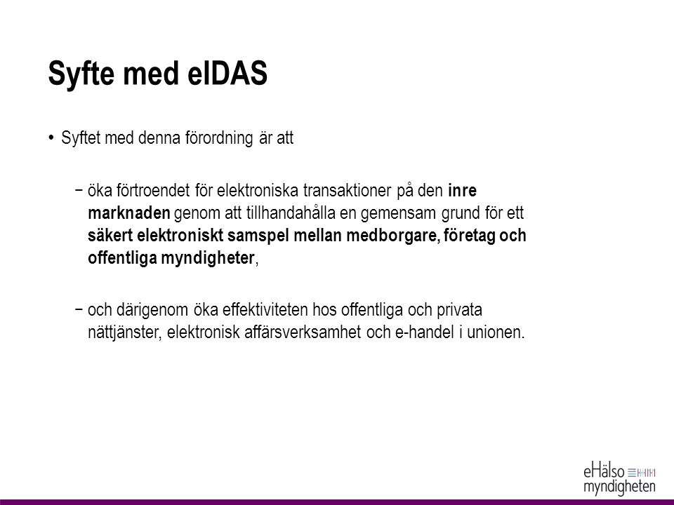 Syfte med eIDAS Syftet med denna förordning är att