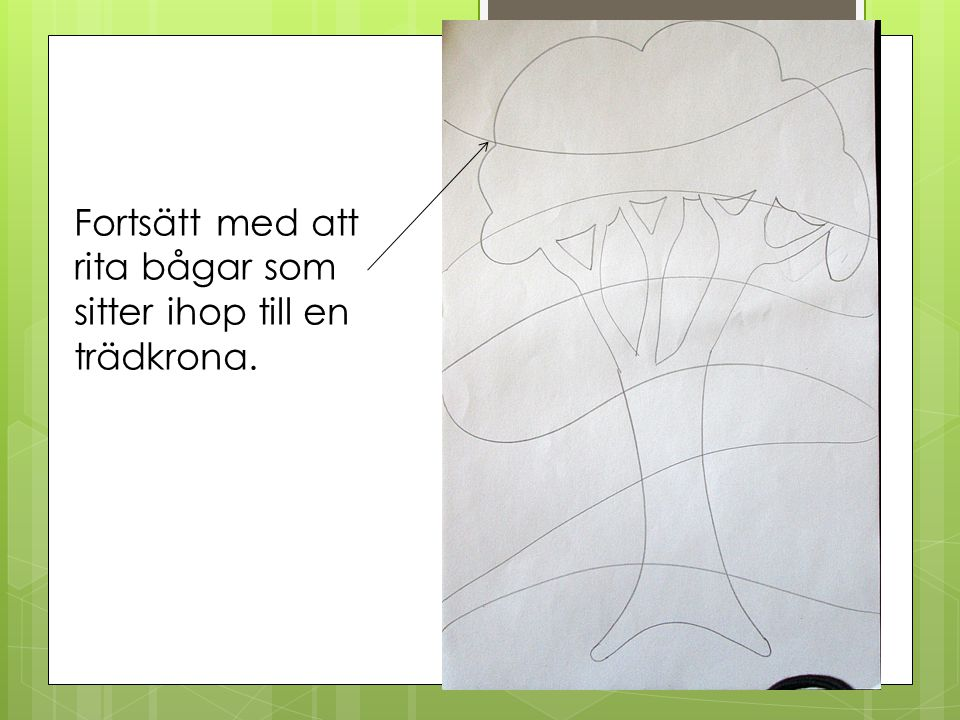 Fortsätt med att rita bågar som sitter ihop till en trädkrona.