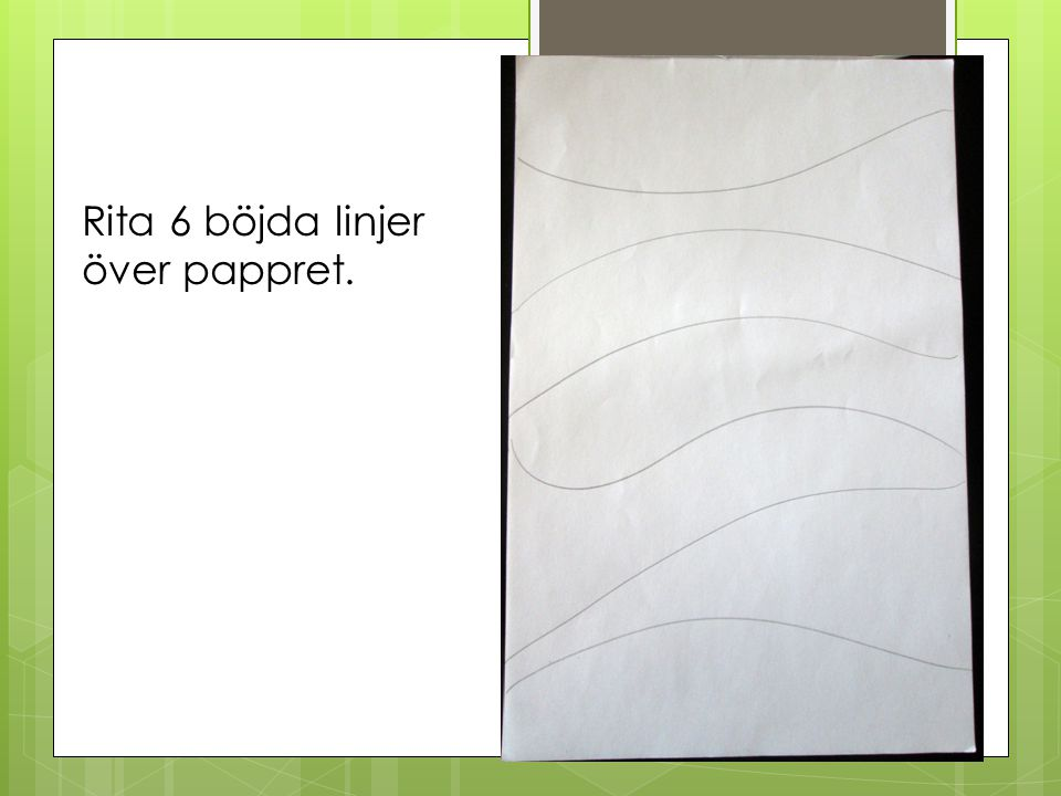 Rita 6 böjda linjer över pappret.