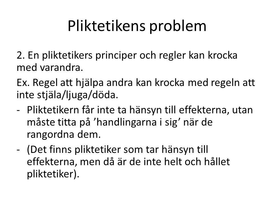 Pliktetikens problem 2. En pliktetikers principer och regler kan krocka med varandra.