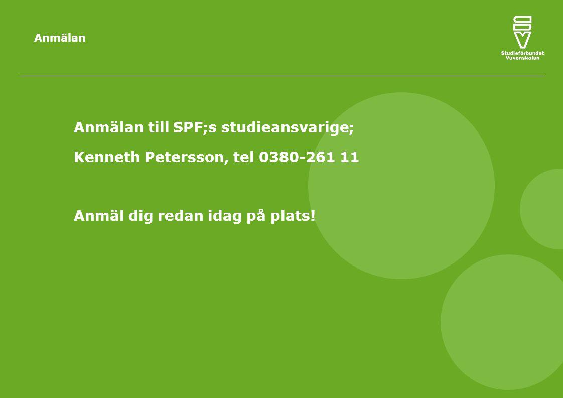 Anmälan Anmälan till SPF;s studieansvarige; Kenneth Petersson, tel 0380-261 11 Anmäl dig redan idag på plats.