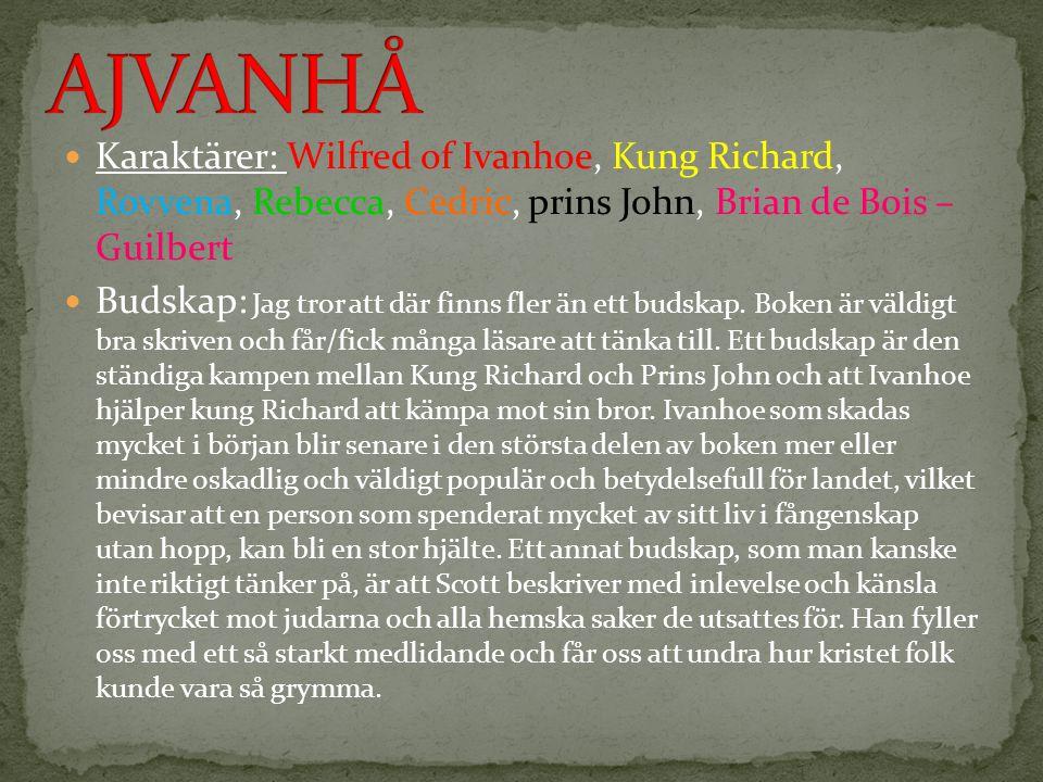 AJVANHÅ Karaktärer: Wilfred of Ivanhoe, Kung Richard, Rovvena, Rebecca, Cedric, prins John, Brian de Bois – Guilbert.
