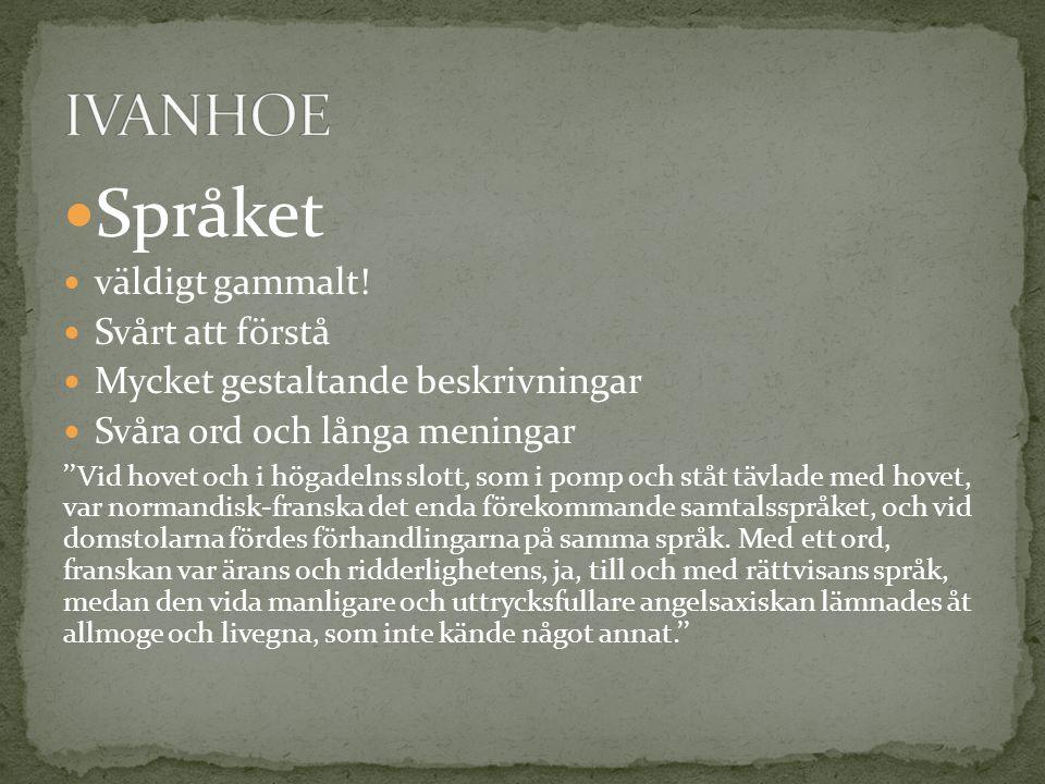 Språket IVANHOE väldigt gammalt! Svårt att förstå