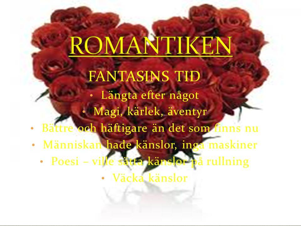 ROMANTIKEN FANTASINS TID Längta efter något Magi, kärlek, äventyr
