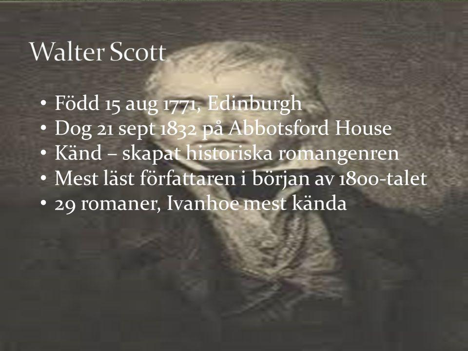 Walter Scott Född 15 aug 1771, Edinburgh