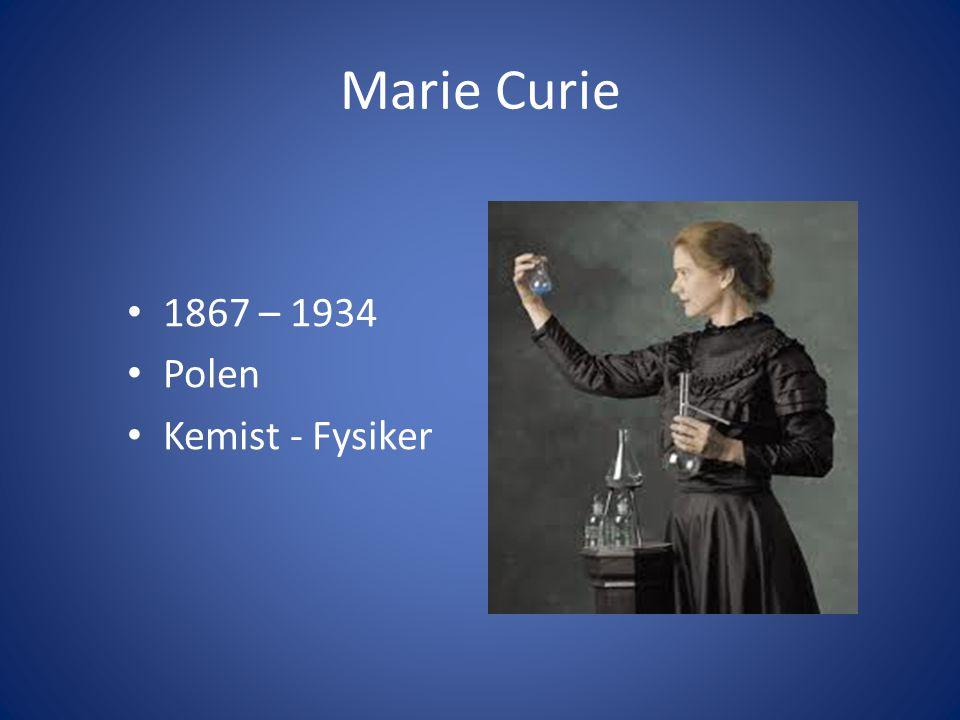 Marie Curie 1867 – 1934 Polen Kemist - Fysiker