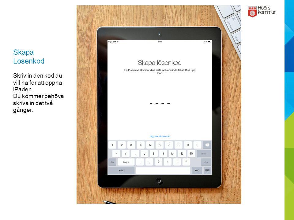 Skapa Lösenkod Skriv in den kod du vill ha för att öppna iPaden.