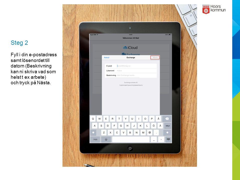 Steg 2 Fyll i din e-postadress samt lösenordet till datorn (Beskrivning kan ni skriva vad som helst t ex arbete)