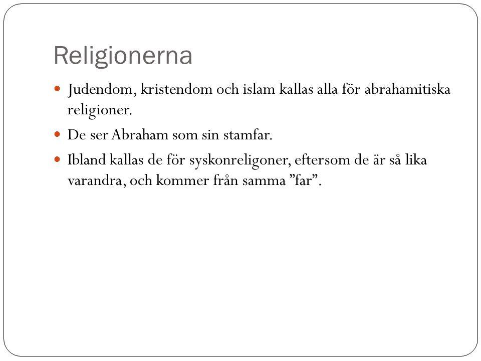 Religionerna Judendom, kristendom och islam kallas alla för abrahamitiska religioner. De ser Abraham som sin stamfar.