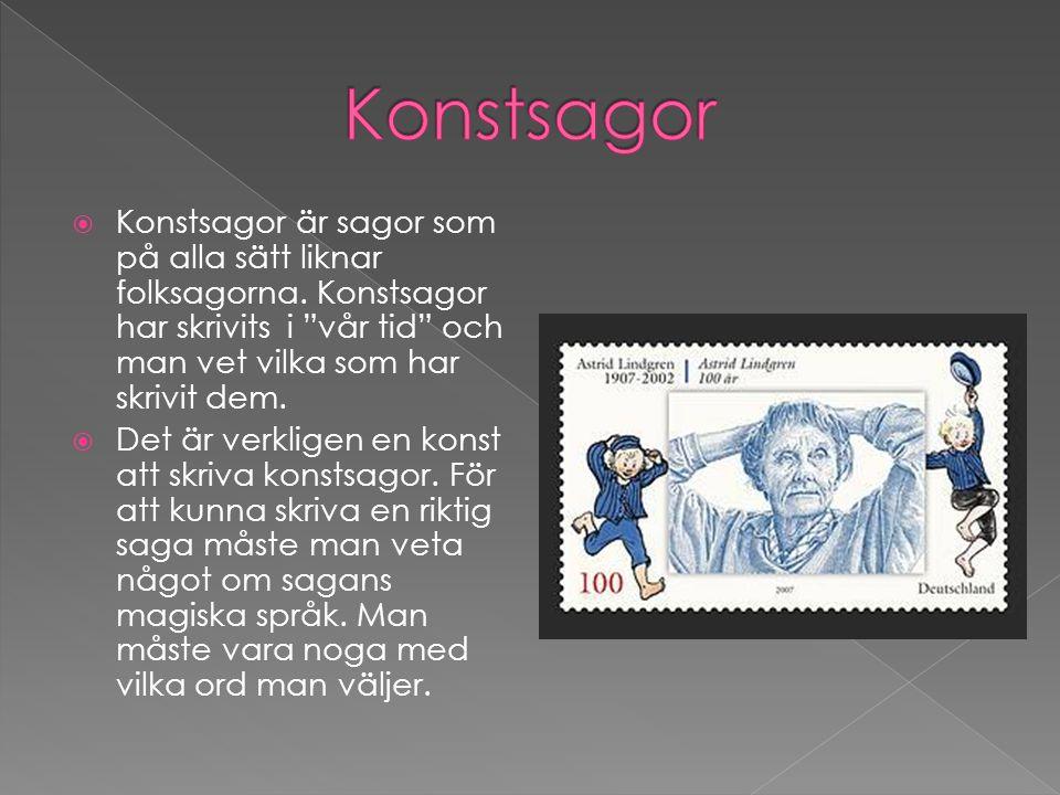 Konstsagor Konstsagor är sagor som på alla sätt liknar folksagorna. Konstsagor har skrivits i vår tid och man vet vilka som har skrivit dem.
