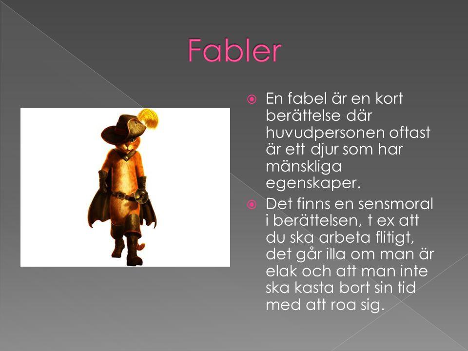 Fabler En fabel är en kort berättelse där huvudpersonen oftast är ett djur som har mänskliga egenskaper.